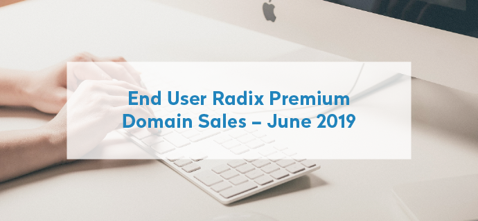 End User Radix Premium Domain Sales – June 2019